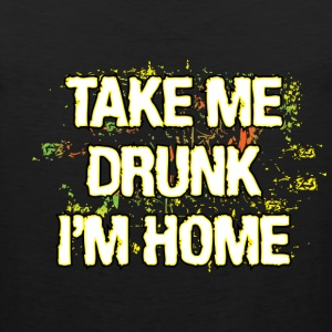 Take ME Drunk I'm Home - Men's Premium Tank