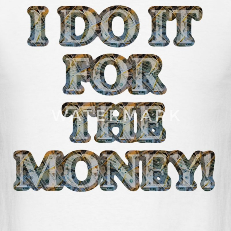 I do it for the money - Men's T-Shirt