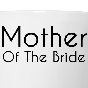 Mother of the Bride Text Graphic Design - Perfect Gift for Mother Proud of her Bride Daughter! - Coffee/Tea Mug