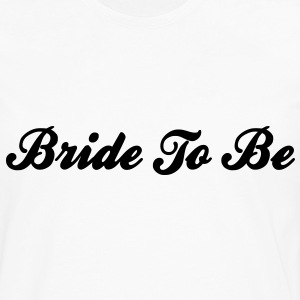 Bride To Be Text Graphic Design Perfect Gift for tshirts or hoodies for the future Bride! - Men's Premium Long Sleeve T-Shirt