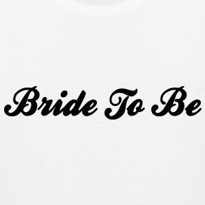 Bride To Be Text Graphic Design Perfect Gift for tshirts or hoodies for the future Bride! - Men's Premium Tank