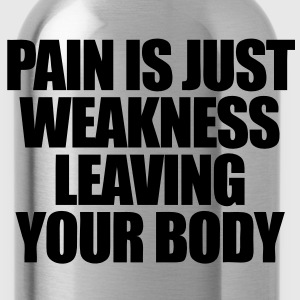 Pain Is Just Weakness Leaving Your Body Hoodies - Water Bottle