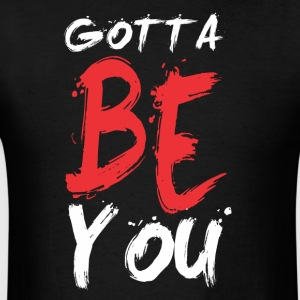 gottabeyou2 Hoodies - Men's T-Shirt