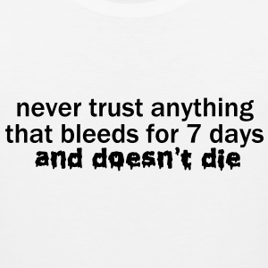 Never Trust Anything that Bleeds for 7 Days VECTOR T-Shirts - Men's Premium Tank