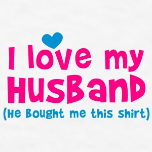 I LOVE MY HUSBAND (He bought me this SHIRT) New Apparel - Men's T-Shirt