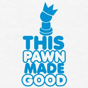 CHESSS humour- THIS PAWN made GOOD! with a chess piece and royal crown New Apparel - Men's T-Shirt