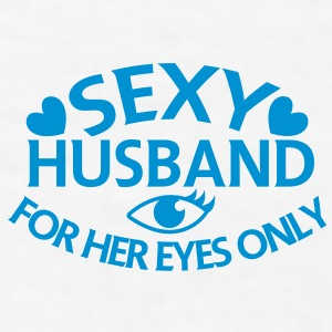 SEXY HUSBAND for HER eyes only! Gift - Men's T-Shirt