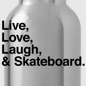 Live , love , laugh and skateboard T-Shirts - Water Bottle