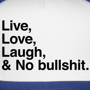 Live , love , laugh and no bullshit T-Shirts - Trucker Cap
