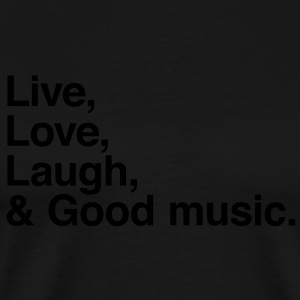Live , love , laugh and good music Hoodies - Men's Premium T-Shirt