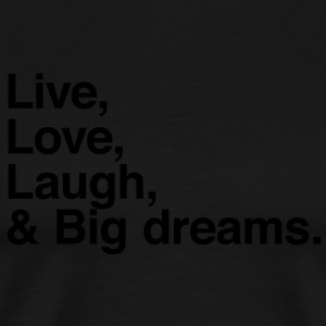 Live , love , laugh and big dreams Hoodies - Men's Premium T-Shirt