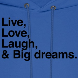 Live , love , laugh and big dreams T-Shirts - Men's Hoodie