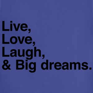 Live , love , laugh and big dreams T-Shirts - Adjustable Apron
