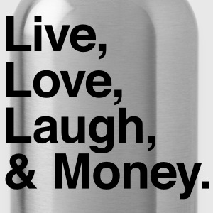 Live , love , laugh and money T-Shirts - Water Bottle