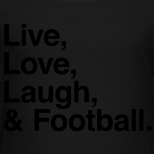 Live , love , laugh and football Kids' Shirts - Toddler Premium T-Shirt