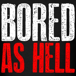 Bored as hell Hoodies - Men's T-Shirt