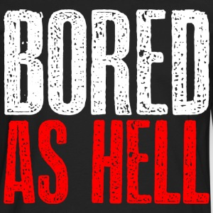 Bored as hell Hoodies - Men's Premium Long Sleeve T-Shirt