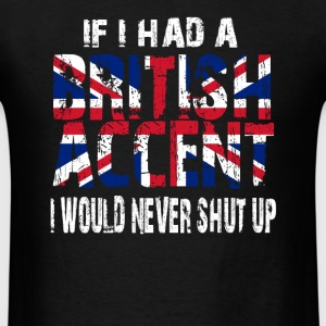 IF I HAD A BRITISH ACCENT I WOULD NEVER SHUT UP Hoodies - Men's T-Shirt