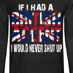 IF I HAD A BRITISH ACCENT I WOULD NEVER SHUT UP Hoodies - Men's Long Sleeve T-Shirt