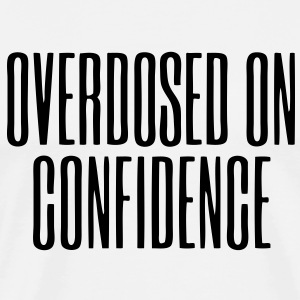 Overdosed On Confidence Tanks - stayflyclothing.com - Men's Premium T-Shirt