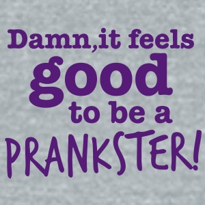 DAMN it feels good to be a PRANKSTER! comic humour Accessories - Unisex Tri-Blend T-Shirt by American Apparel