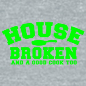 HOUSE BROKEN and a good cook TOO! with pan Accessories - Unisex Tri-Blend T-Shirt by American Apparel