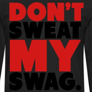 Don't Sweat My Swag T-Shirts - Men's Premium Long Sleeve T-Shirt