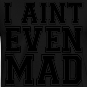 I Aint Even Mad Long Sleeve Shirts - stayflyclothing.com - Men's Premium T-Shirt