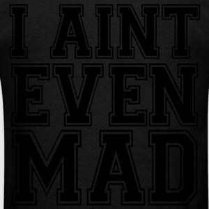 I Aint Even Mad Zip Hoodies/Jackets - stayflyclothing.com - Men's T-Shirt