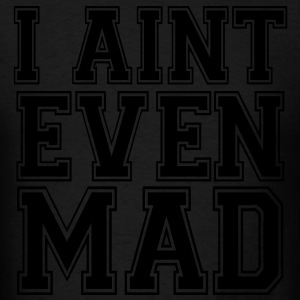 I Aint Even Mad Long Sleeve Shirts - stayflyclothing.com - Men's T-Shirt