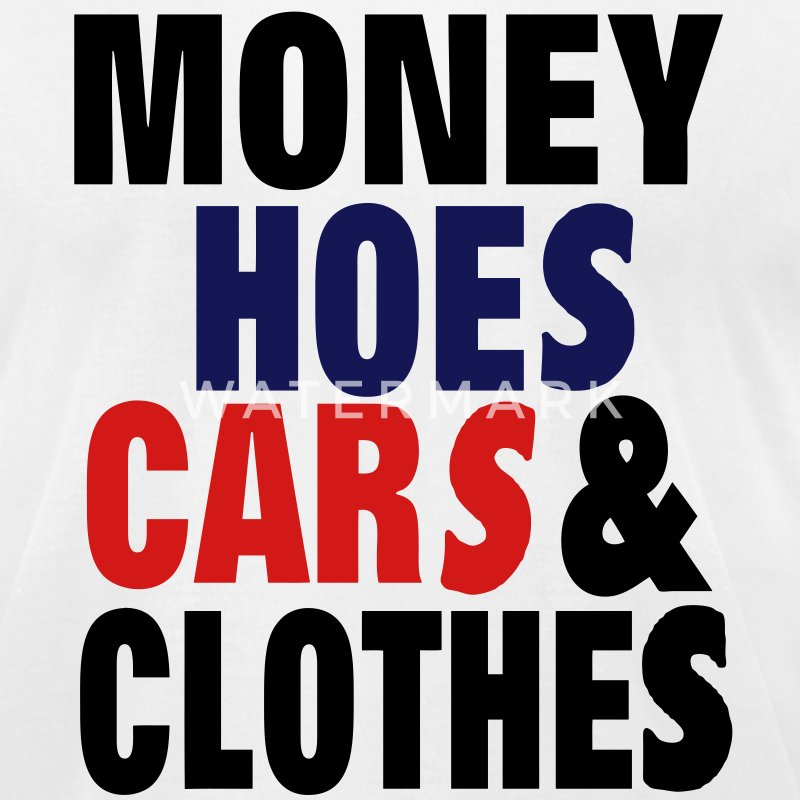 MONEY HOES CARS & CLOTHES T-Shirts - Men's T-Shirt by American Apparel
