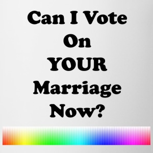 Can I Vote on Your Marriage Now? - Coffee/Tea Mug