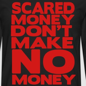 SCARED MONEY DON'T MAKE NO MONEY - Men's Premium Long Sleeve T-Shirt