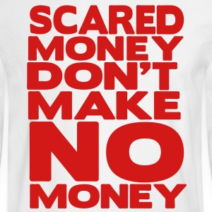 SCARED MONEY DON'T MAKE NO MONEY - Men's Long Sleeve T-Shirt