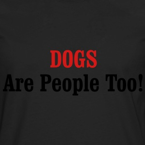 DOGS Are People Too! / Glow in the Dark Women's T-Shirts - Men's Premium Long Sleeve T-Shirt