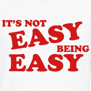It's Not Easy Being Easy T-Shirts - Men's Premium Long Sleeve T-Shirt