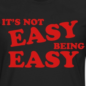 It's Not Easy Being Easy Hoodies - Men's Premium Long Sleeve T-Shirt