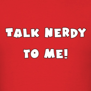 Talk Nerdy To Me! Pull Over - Men's T-Shirt