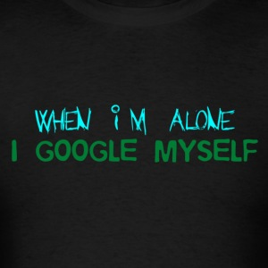 When Im Alone I Google Myself - Men's T-Shirt