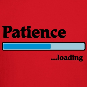 patience loading... T-Shirts - Crewneck Sweatshirt