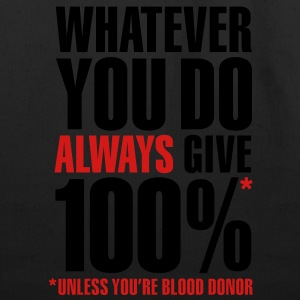 Whatever you do always give 100%. Unless you're blood donor Women's T-Shirts - Eco-Friendly Cotton Tote