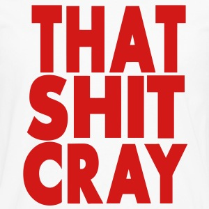 That Shit Cray Hoodies - Men's Premium Long Sleeve T-Shirt