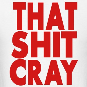 That Shit Cray Hoodies - Men's T-Shirt