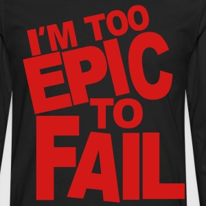 I'M TOO EPIC TO FAIL - Men's Premium Long Sleeve T-Shirt