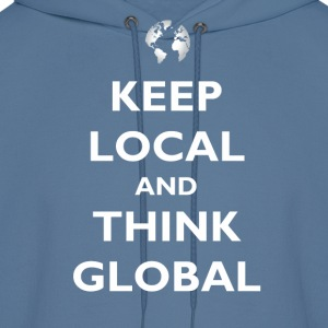 Keep Local and Think Global T-Shirts - Men's Hoodie