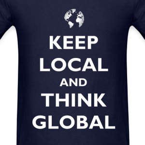 Keep Local and Think Global Long Sleeve Shirts - Men's T-Shirt