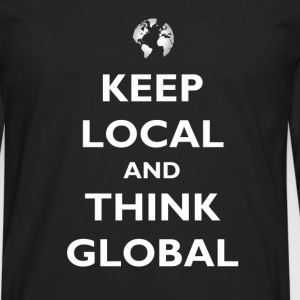 Keep Local and Think Global Women's T-Shirts - Men's Premium Long Sleeve T-Shirt