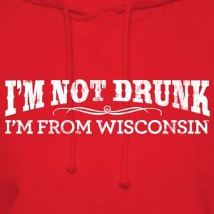 I'M NOT DRUNK I'M FROM WISCONSIN T-Shirts - Women's Hoodie