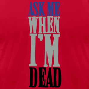 Ask Me When I'm Dead Hoodies - Men's T-Shirt by American Apparel