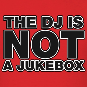 The DJ Is Not A Jukebox DJ Hoodies - Men's T-Shirt